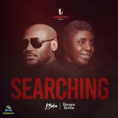 2Baba - Searching ft Bongos Ikwue