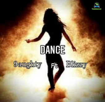 9aughty - Dance ft Blizzy