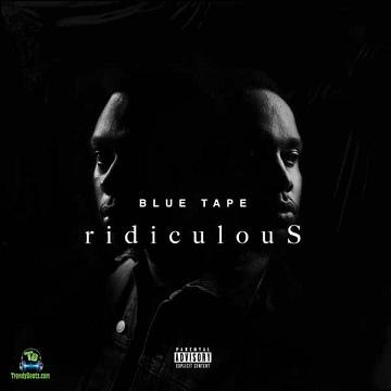 A Reece - ridiculouS ft Jay Jody, BLUE TAPE