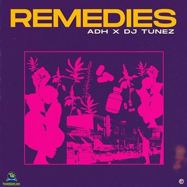 ADH - Remedies ft DJ Tunez