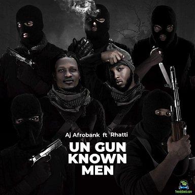 Aj Afrobank - Un Gun Known Men ft Rhatti