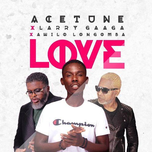 Acetune - Love ft Larry Gaaga & Awilo Longomba