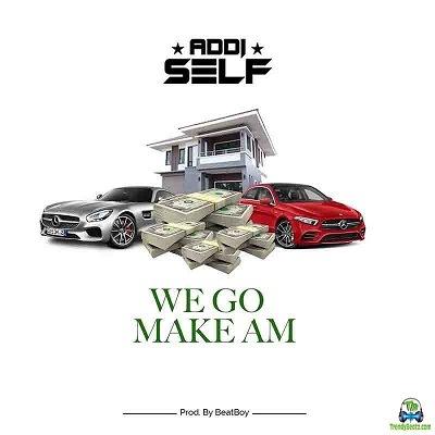 Addi Self - We Go Make Am