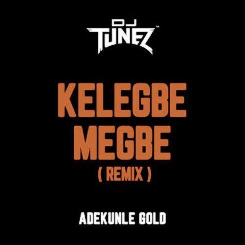 Adekunle Gold - Kelegbe Megbe (Remix) ft DJ Tunez