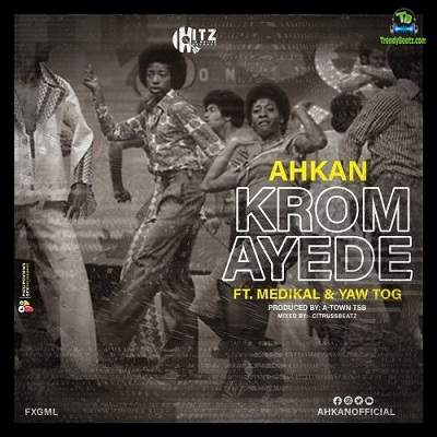 Ahkan - Krom Ay3d3 ft Medikal, Yaw Tog