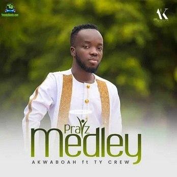 Akwaboah - Praiz Medley ft TY Crew