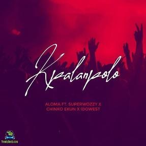 Aloma - Kpalanpolo ft Superwozzy, Chinko Ekun & Idowest
