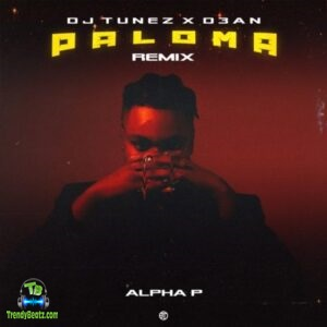 Alpha P - Paloma Remix ft DJ Tunez, D3an