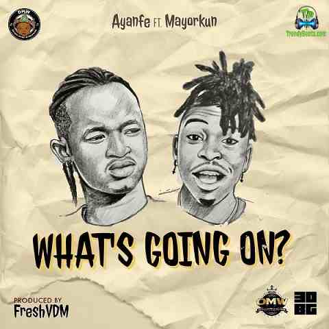 Ayanfe - What's Going On ft Mayorkun