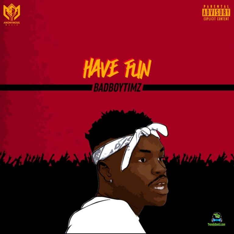 Bad Boy Timz - Have Fun