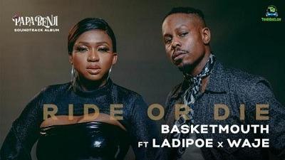 BasketMouth - Ride or Die (Video) ft Ladipoe, Waje