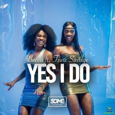 Becca - Yes I Do ft Tiwa Savage