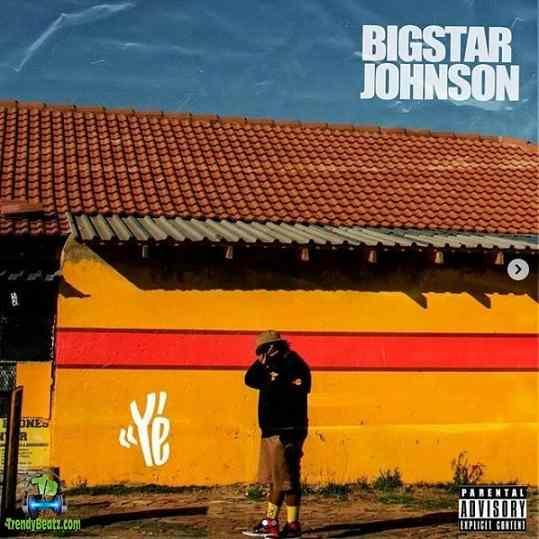 Bigstar Johnson - Ye' (Ye)
