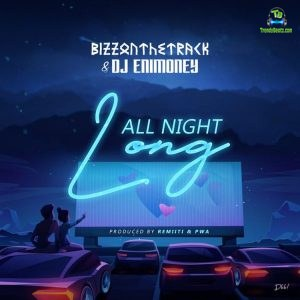 Bizzonthetrack - All Night Long ft DJ Enimoney