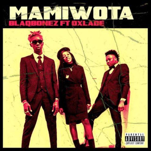 Blaqbonez - Mamiwota ft Oxlade