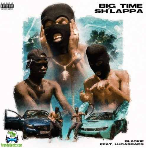 Blxckie - Big Time Sh'lappa (Big Time Shlappa) ft Lucasraps