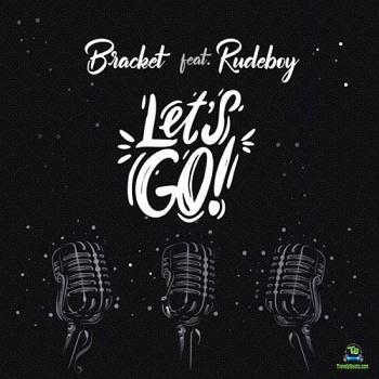 Bracket - Let's Go ft Rudeboy