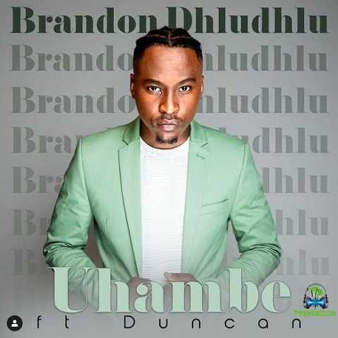 Brandon Dhludhlu - Uhambe ft Duncan