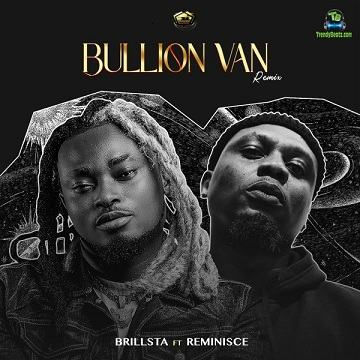Brillsta - Bullion Van (Remix) ft Reminisce