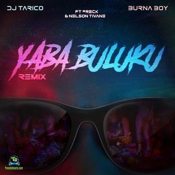 Burna Boy - Yaba Buluku (Remix) ft DJ Tarico, Preck, Nelson Tivane