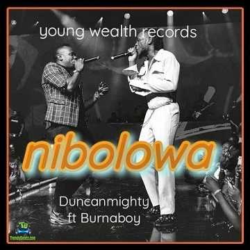 Burna Boy - Nibolowa ft Duncan Mighty