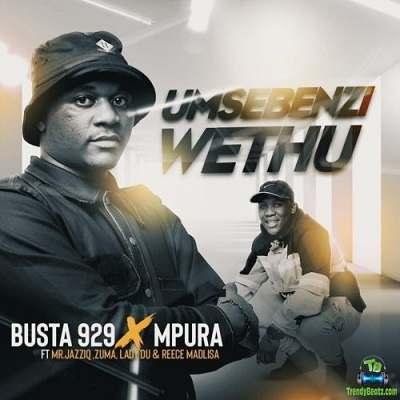 Busta 929 - Umsebenzi Wethu ft Zuma, Mr JazziQ, Lady Du, Reece Madlisa