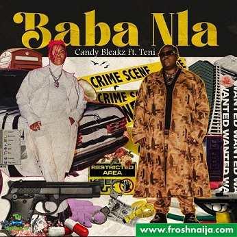 Candy Bleakz - Baba Nla ft Teni