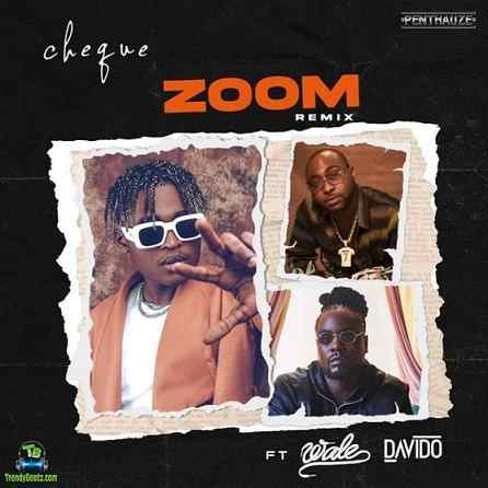 Cheque - Zoom (Remix) ft Davido, Wale