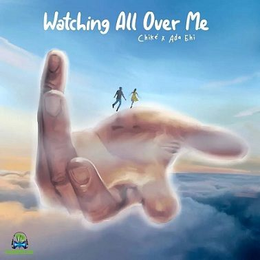 Chike - Watching All Over Me ft Ada Ehi