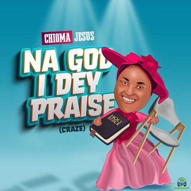 Chioma Jesus - Jesus Na God I Dey Praise (Craze)