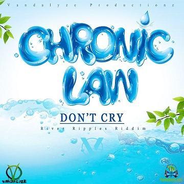 Chronic Law - Don't Cry (River Ripples Riddim)