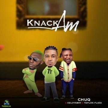 Chuq - Knack Am ft Kelvyn Boy, Teflon Flexx