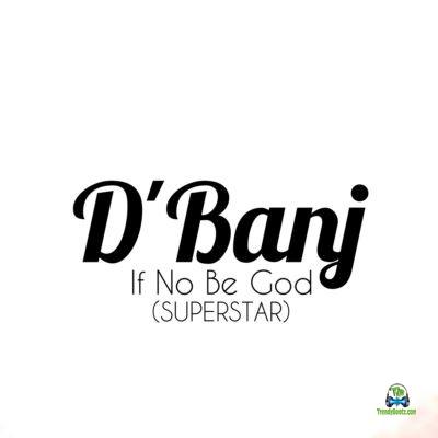 D Banj - If No Be God (Superstar)