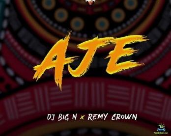 DJ Big N - Aje ft Remy Crown
