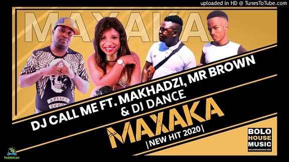 DJ Call Me - Maxaka ft Makhadzi, Mr Brown, DJ Dance