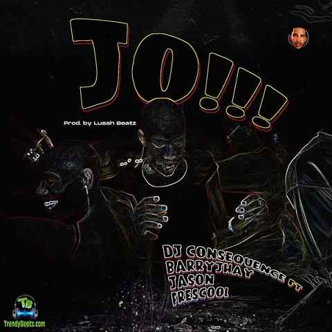 DJ Consequence - JO (Dance) ft Barry Jhay, Jason, Frescool