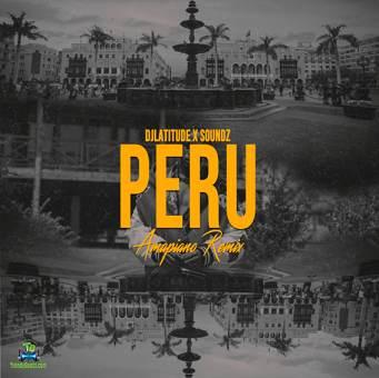 DJ Latitude - Peru (Amapiano Remix) ft Soundz, Fireboy