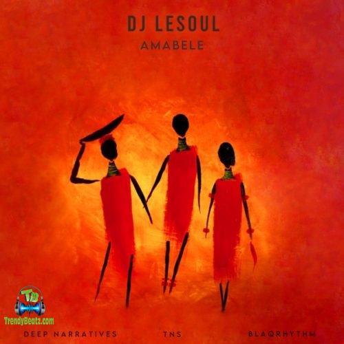 DJ LeSoul - Amabele ft Deep Narratives, TNS, Blaqrhythm