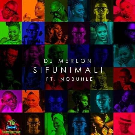 DJ Merlon - Sifunimali ft Nobuhle
