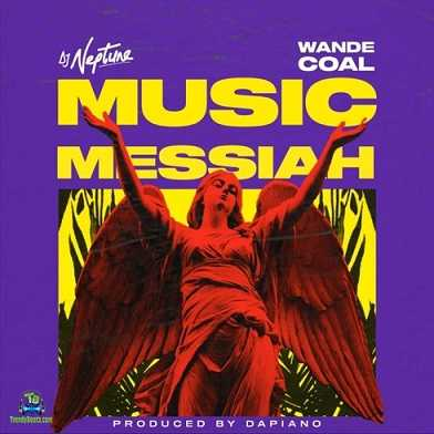 Dj Neptune - Music Messiah ft Wande Coal