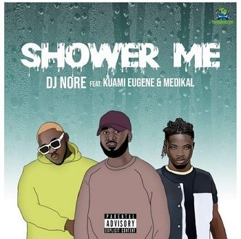 DJ Nore - Shower Me ft Kuami Eugene, Medikal