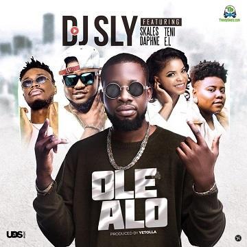 DJ Sly - Ole Alo ft Skales, Teni, Daphne, E.L