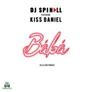 Dj Spinall - Baba ft Kizz Daniel