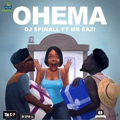 Dj Spinall - Ohema ft Mr Eazi