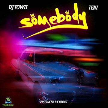 Dj Towii - Somebody ft Teni