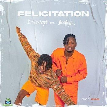 DJ Voyst - Felicitation ft Joeboy