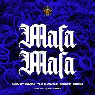 DMW - Mafa Mafa ft Davido , Peruzzi , Dremo , The Flowolf