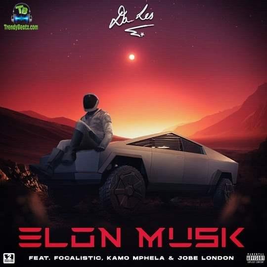 Da L.E.S - Elon Musik ft Focalistic, Kamo Mphela, Jobe London