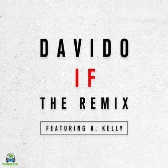 Davido - If (Remix) ft R Kelly