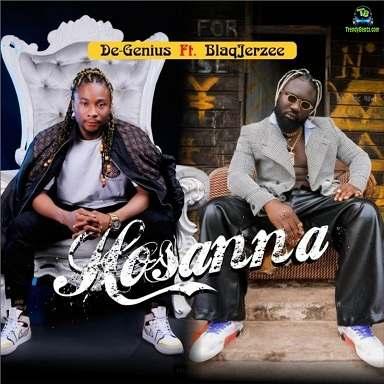 De Genius - Hosanna ft Blaq Jerzee